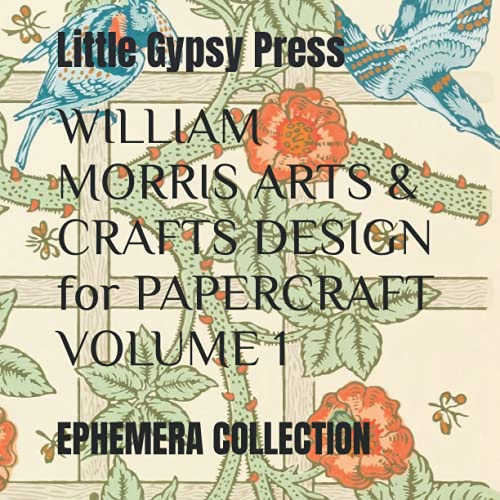 Compare Textbook Prices for WILLIAM MORRIS ARTS & CRAFTS DESIGN for PAPERCRAFT VOLUME 1: EPHEMERA COLLECTION  ISBN 9798469245544 by Little Gypsy Press