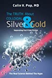 The TRUTH About Colloidal Silver & Gold: Separating Fact From Fiction;The Real Science Behind The Hype