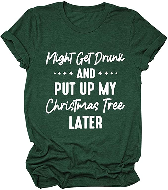 Women's Funny Might Get Drunk Put Christmas Tree Casual Summer T Shirt Tee