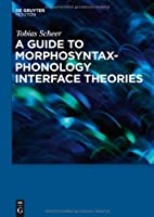 A Guide to Morphosyntax-Phonology Interface Theories: How Extra-Phonological Information is treated in Phonology since Trubetzkoys Grenzsignale by Tobias Scheer(2010-12-14)