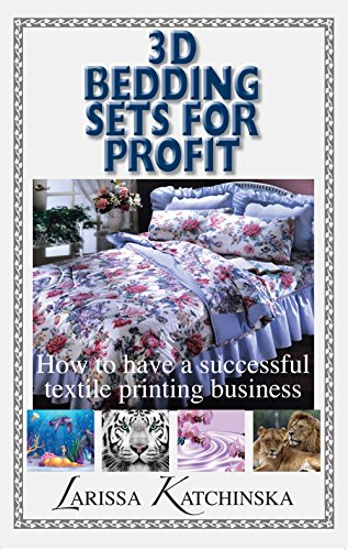 3D Bedding Sets for Profit: How to have a successful textile printing business (English Edition)