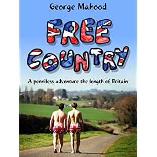 Free Country A Penniless Adventure the Length of Britain