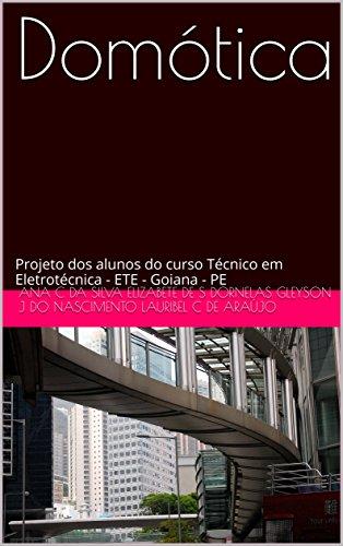 Domótica: Projeto dos alunos do curso Técnico em Eletrotécnica - ETE - Goiana - PE (Portuguese Edition)