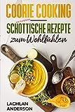 Coorie Cooking - Schottische Rezepte zum Wohlfühlen: Schottlands Küche mit Coorie Rezepten (mit Farbfotos)