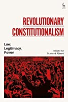 Revolutionary Constitutionalism: Law, Legitimacy, Power