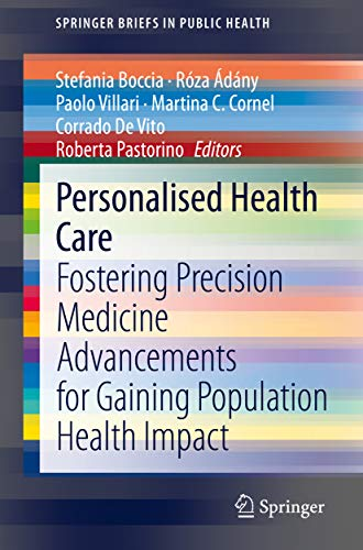 Personalised Health Care: Fostering Precision Medicine Advancements for Gaining Population Health Impact (SpringerBriefs in Public Health) (English Edition)