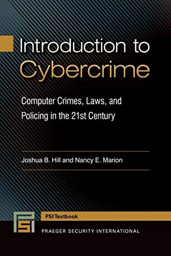 Compare Textbook Prices for Introduction to Cybercrime: Computer Crimes, Laws, and Policing in the 21st Century Praeger Security International  ISBN 9781440835339 by Hill, Joshua B.,Marion, Nancy E.