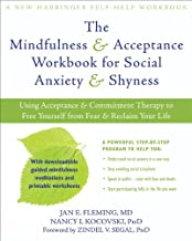 The Mindfulness and Acceptance Workbook for Social Anxiety and Shyness: Using Acceptance and Commitment Therapy to Free Yourself from Fear and Reclaim Your Life (A New Harbinger Self-Help Workbook)
