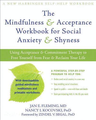 The Mindfulness and Acceptance Workbook for Social Anxiety and Shyness: Using Acceptance and Commitm