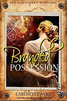 Branded Possession: A Dark Scifi Romance (The Machinery of Desire Book 3) by [Cari Silverwood]