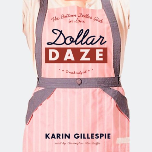 Dollar Daze     The Bottom Dollar Girls in Love              By:                                                                                                                                 Karin Gillespie                               Narrated by:                                                                                                                                 Carrington Macduffie                      Length: 8 hrs and 31 mins     13 ratings     Overall 3.8