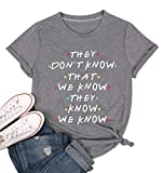 NANYUAYA Friends They Don't Know T-Shirt for Women Letters Print Friends TV Show