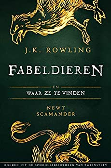 Fabeldieren en Waar Ze Te Vinden (Uit de schoolbibliotheek van Zweinstein Book 1) van [J.K. Rowling, Newt Scamander, Wiebe Buddingh']