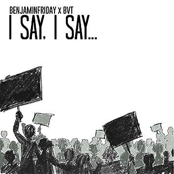 I Say, I Say (feat. BVT)