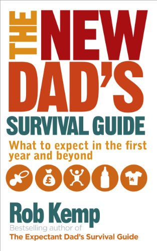 The New Dad\'s Survival Guide: What to Expect in the First Year and Beyond