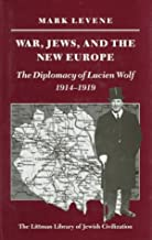 War, Jews and the New Europe: Diplomacy of Lucien Wolf, 1914-19 (Littman Library of Jewish Civilization)