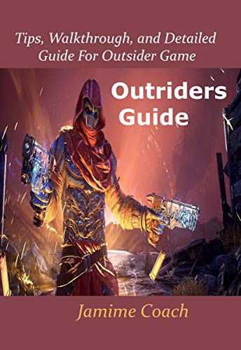 Outriders Guide: Tips, Walkthrough, and Detailed Guide for Outsider Game (English Edition)