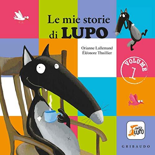 Le mie storie di lupo. Amico lupo. Ediz. a colori (Vol. 1)