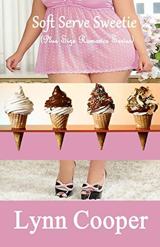 Soft Serve Sweetie: (Plus Size Romance Series)