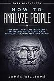 How to Analyze People: Dark Secrets to Analyze and Influence...