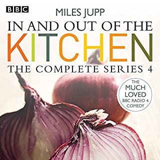 In and out of the Kitchen: Series 4                   By:                                                                                                                                 Justin Edwards                               Narrated by:                                                                                                                                 Justin Edwards,                                                                                        Miles Jupp                      Length: 2 hrs and 46 mins     143 ratings     Overall 4.9