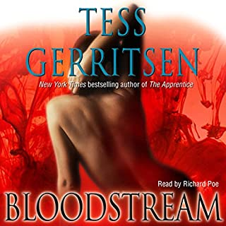 Bloodstream     A Novel of Medical Suspense              By:                                                                                                                                 Tess Gerritsen                               Narrated by:                                                                                                                                 Richard Poe                      Length: 11 hrs and 46 mins     9 ratings     Overall 4.1