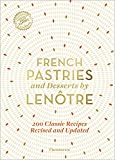 French Pastries and Desserts by Lenôtre: More than 200 Classic Recipes