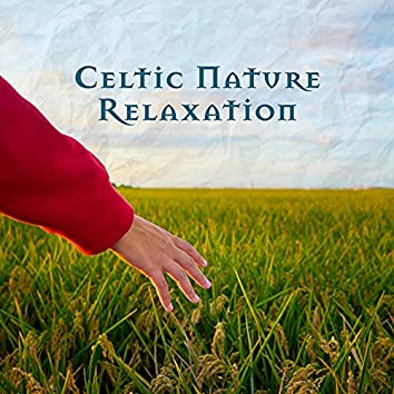 Celtic Nature Relaxation: Beautiful Sounds for Insane Relaxation