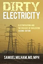Dirty Electricity: Electrification and the Diseases of Civilization by MD Samuel Milham (2012-12-06)