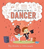 I'm going to be a . . . Dancer: A Career Book for Kids
