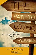 The Path To Loving Yourself: You Are A Big Deal (Healing Acts For Life) (Volume 1)