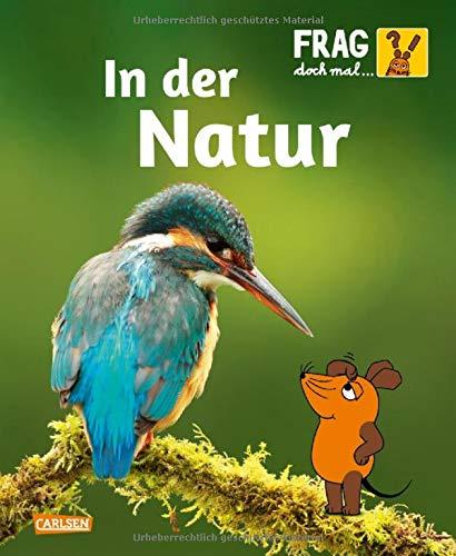 Frag doch mal ... die Maus!: In der Natur: Die Sachbuchreihe mit der Maus ab 8 Jahren