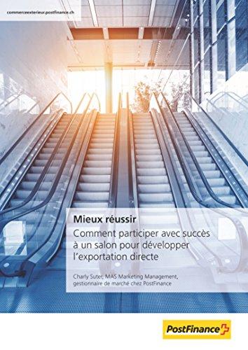 Mieux réussir: Comment participer avec succès à un salon pour développer l'exportation directe (French Edition)