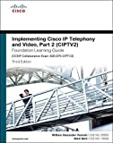 Implementing Cisco IP Telephony and Video, Part 2 (CIPTV2) Foundation Learning Guide (CCNP Collaboration Exam 300-075 CIPTV2) (3rd Edition) (Foundation…
