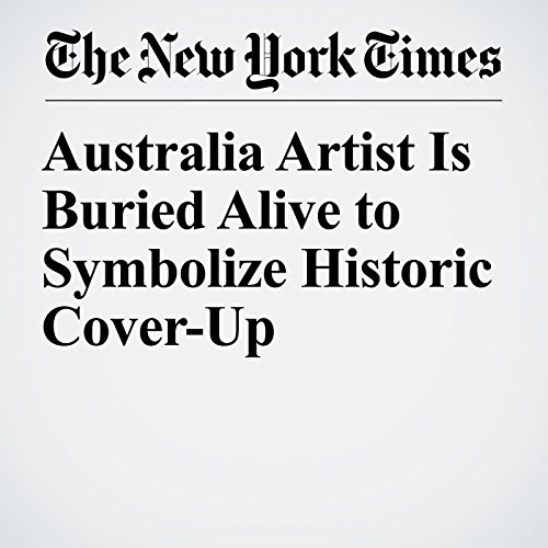 Australia Artist Is Buried Alive to Symbolize Historic Cover-Up copertina