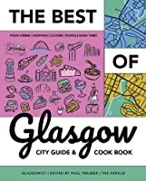 Best of Glasgow: City Guide + Cookbook