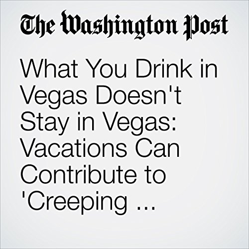 What You Drink in Vegas Doesn't Stay in Vegas: Vacations Can Contribute to 'Creeping Obesity' cover art