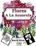 Flores A La Acuarela: Libro de colorear para adultos con colección de flores Ramos, coronas, espirales, patrones, decoraciones, diseños de flores inspiradores 100 páginas 8.5 x 11