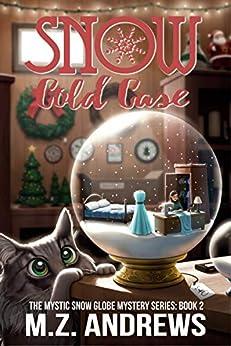 Snow Cold Case: A Mystic Snow Globe Romantic Mystery (The Mystic Snow Globe Mystery Series Book 2) by [M.Z. Andrews]