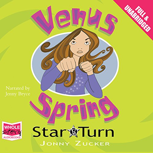 Venus Spring: Star Turn     Venus Spring, Book 3              By:                                                                                                                                 Jonny Zucker                               Narrated by:                                                                                                                                 Jenny Bryce                      Length: 3 hrs and 46 mins     1 rating     Overall 5.0