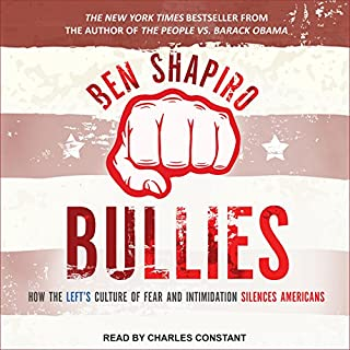 Bullies     How the Left's Culture of Fear and Intimidation Silences Americans              Written by:                                                                                                                                 Ben Shapiro                               Narrated by:                                                                                                                                 Charles Constant                      Length: 9 hrs and 13 mins     24 ratings     Overall 5.0