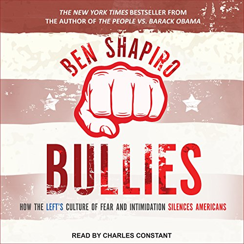 Bullies     How the Left's Culture of Fear and Intimidation Silences Americans              Written by:                                                                                                                                 Ben Shapiro                               Narrated by:                                                                                                                                 Charles Constant                      Length: 9 hrs and 13 mins     25 ratings     Overall 5.0