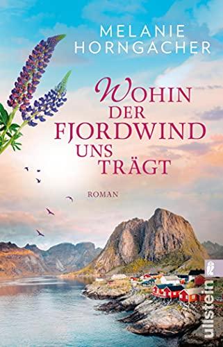 Wohin der Fjordwind uns trägt: Roman von [Melanie Horngacher]