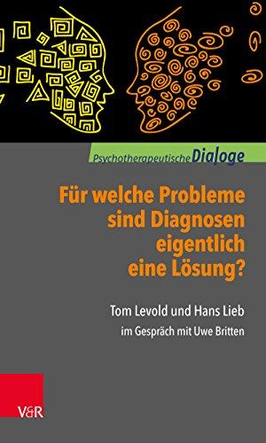 Für welche Probleme sind Diagnosen eigentlich eine Lösung?: Tom Levold und Hans Lieb im Gespräch mit Uwe Britten (Psychotherapeutische Dialoge.)