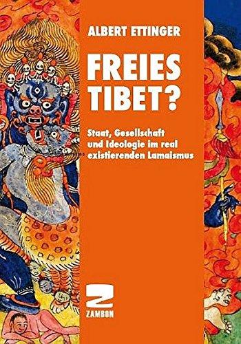 Freies Tibet?: Staat, Gesellschaft und Ideologie im real existierenden Lamaismus