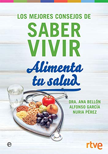 Alimenta tu salud: Los mejores consejos de Saber Vivir (Psicología y salud)