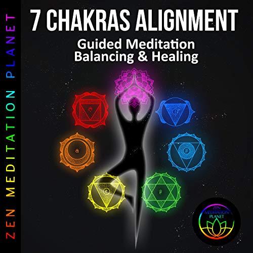 7 Chakras Alignment: Guided Meditation Balancing &Amp; Healing