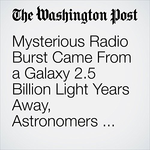 Mysterious Radio Burst Came From a Galaxy 2.5 Billion Light Years Away, Astronomers Discover copertina