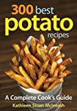 300 Best Potato Recipes: A Complete Cook s Guide