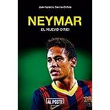 Neymar: El nuevo O'Rei (Deportes - Futbol) (Spanish Edition)